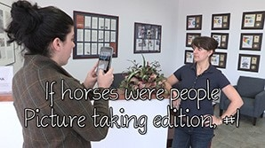 If horses were people - Picture Taking Edition, Part 1
